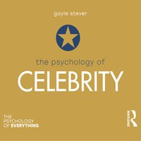 The Psychology of Celebrity: The Psychology of Everything - Gayle Stever