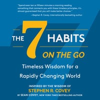 The 7 Habits On the Go: Timeless Wisdom for a Rapidly Changing World - Stephen R. Covey, Sean Covey