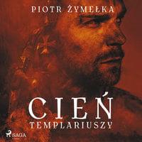 Cień templariuszy - Piotr Żymelka