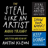 The Steal Like an Artist Audio Trilogy: How to Be Creative, Show Your Work, and Keep Going - Austin Kleon