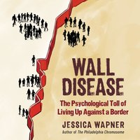Wall Disease: The Psychological Toll of Living Up Against a Border - Jessica Wapner
