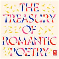 The Treasury of Romantic Poetry - William Wordsworth, William Blake, Lord Byron, John Keats, Samuel Taylor Coleridge, Percy Bysshe Shelley