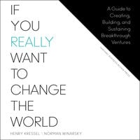If You Really Want to Change the World: A Guide to Creating, Building, and Sustaining Breakthrough Ventures - Norman Winarsky, Henry Kressel