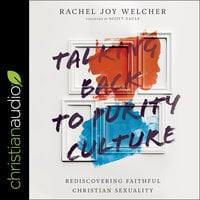 Talking Back to Purity Culture: Rediscovering Faithful Christian Sexuality - Rachey Joy Welcher
