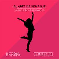 El Arte de Ser Feliz - Arthur Schopenhauer
