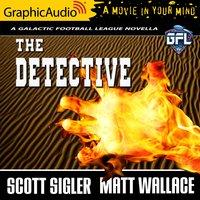 The Detective [Dramatized Adaptation] - Scott Sigler, Matt Wallace
