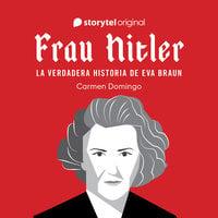 Frau Hitler: la verdadera historia de Eva Braun - Carmen Domingo