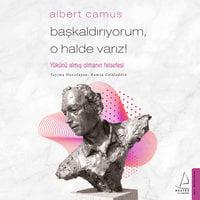Başkaldırıyorum, O Halde Varız! - Albert Camus - Albert Camus, Hamza Celaleddin, Hamza Celalettin Okumuş