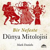 Bir Nefeste Dünya Mitolojisi - Mark Daniels