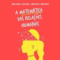 A matemática das relações humanas - Bruna Fontes, Bruna Ceotto, Vanessa S. Marine, Aimee Oliveira, Clara Savelli