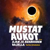 Mustat aukot - Ajan ja avaruuden rajalla - Markus Hotakainen