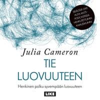 Tie luovuuteen: Henkinen polku syvempään luovuuteen - Julia Cameron