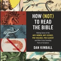 How (Not) to Read the Bible: Making Sense of the Anti-women, Anti-science, Pro-violence, Pro-slavery and Other Crazy-Sounding Parts of Scripture - Dan Kimball