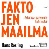 Faktojen maailma: Asiat ovat paremmin kuin luulet - Hans Rosling, Ola Rosling, Anna Rönnlund