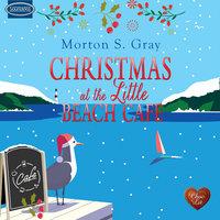 Christmas at the Little Beach Café - Morton S. Gray