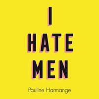 I Hate Men - Pauline Harmange