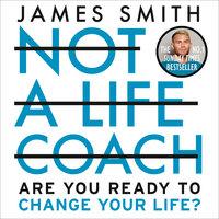 Not a Life Coach - James Smith