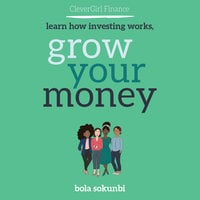 Clever Girl Finance: Learn How Investing Works, Grow Your Money - Bola Sokunbi