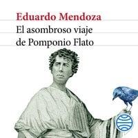 El asombroso viaje de Pomponio Flato - Eduardo Mendoza