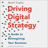 Driving Digital Strategy - Sunil Gupta