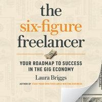 The Six-Figure Freelancer - Laura Briggs