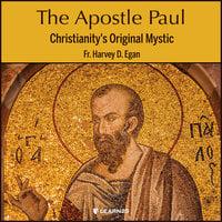 The Apostle Paul: Christianity's Original Mystic - Harvey Egan
