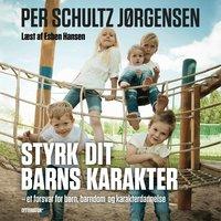 Styrk dit barns karakter - Per Schultz Jørgensen