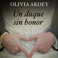 Un duque sin honor - Olivia Ardey