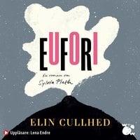 Eufori : En roman om Sylvia Plath - Elin Cullhed