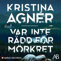 Var inte rädd för mörkret - Kristina Agnér