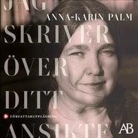 Jag skriver över ditt ansikte - Anna-Karin Palm