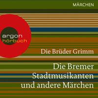 Die Bremer Stadtmusikanten und andere Märchen (Ungekürzte Lesung) - Brüder Grimm