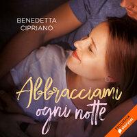 Abbracciami ogni notte - Benedetta Cipriano