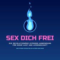 SEX DICH FREI - Die revolutionäre Hypnose-Anwendung für mehr Lust und Leidenschaft - Patrick Lynen, Aino Simon