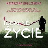 Idealne życie - Katarzyna Kołczewska