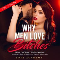 Why Men Love Bitches: From Doormat to Dreamgirl. A Woman's Guide to Holding Her Own in a Relationship - Love Academy