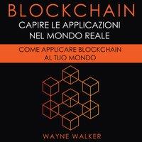 Blockchain: Capire Le Applicazioni Nel Mondo Reale - Wayne Walker