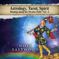 Astrology, Tarot, Spirit: Musings Along the Mystics Path - Noel Eastwood
