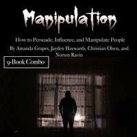 Manipulation: How to Persuade, Influence, and Manipulate People - Norton Ravin, Christian Olsen, Jayden Haywards, Amanda Grapes