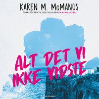 Alt det, vi ikke vidste - Karen M. McManus