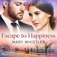 Escape to Happiness - Mary Whistler