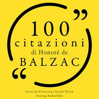 100 citazioni di Honoré de Balzac - Honoré de Balzac