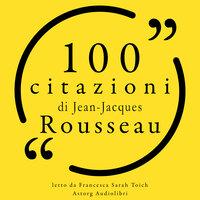 100 citazioni di Jean-Jacques Rousseau - Jean-Jacques Rousseau