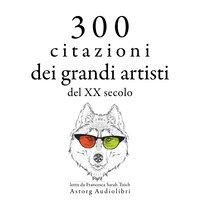 300 citazioni dei grandi artisti del XX secolo - George Bernard Shaw, Bruce Lee, Groucho Marx