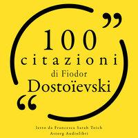 100 citazioni di Fyodor Dostojevski - Fyodor Dostojevski