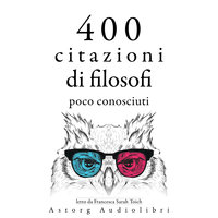 400 citazioni di filosofi poco conosciuti - Ambrose Bierce, Epictetus, Emil Cioran, Gaston Bachelard