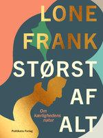 Størst af alt - Lone Frank