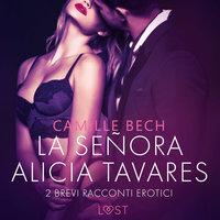La señora Alicia Tavares - 2 brevi racconti erotici - Camille Bech