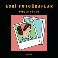 Eski Fotoğraflar - Dinçer Sümer