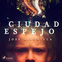 Ciudad espejo - Jose A. Bonilla. Hontoria